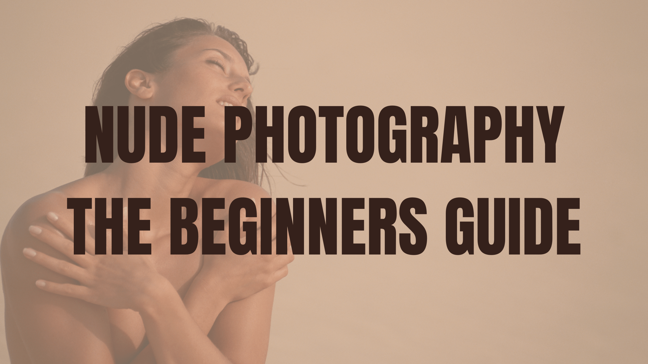 Nude Photography: The Beginners Guide (7 Things to Remember)
