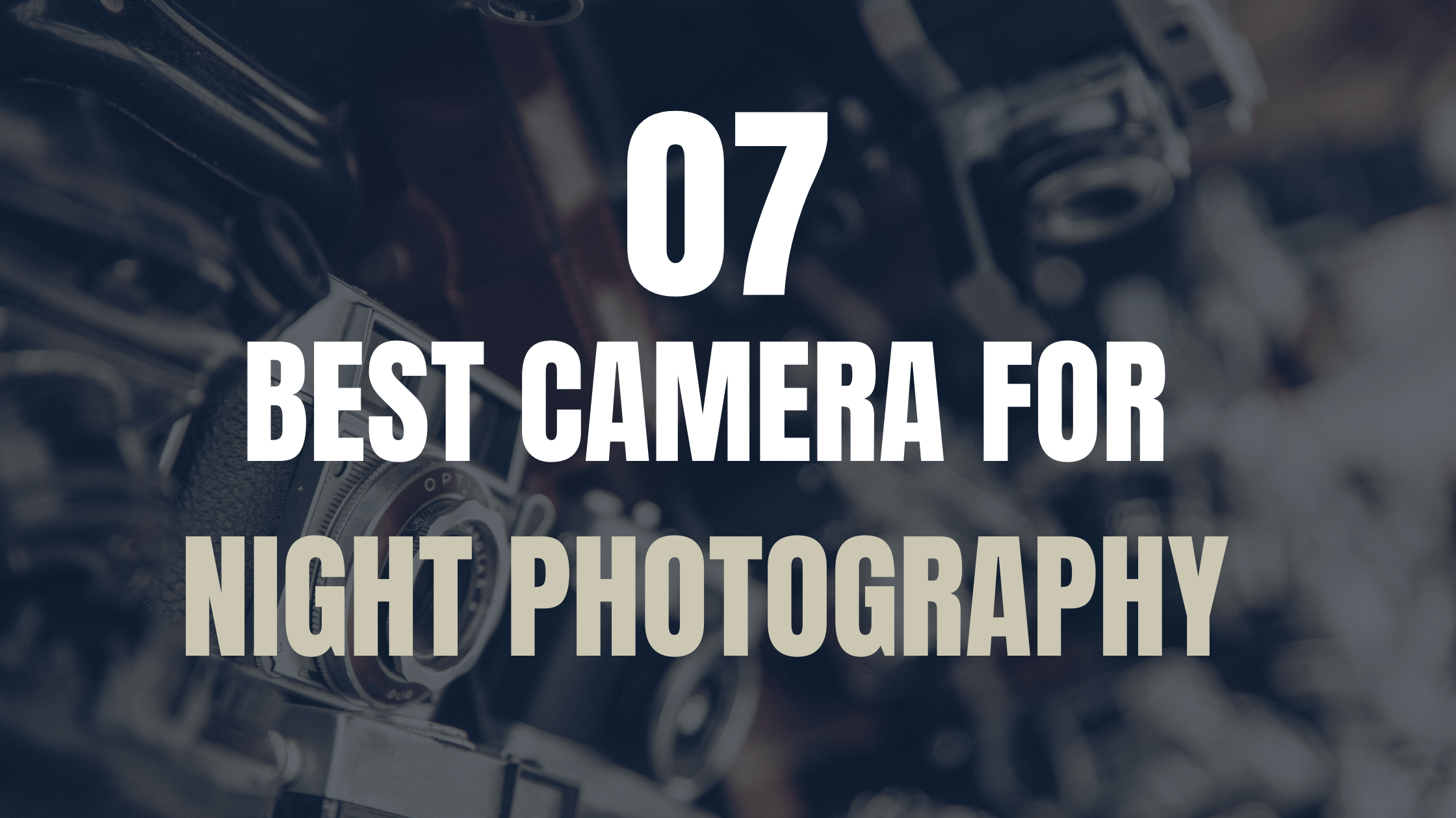 7 best camera for night photography that you need to lookout