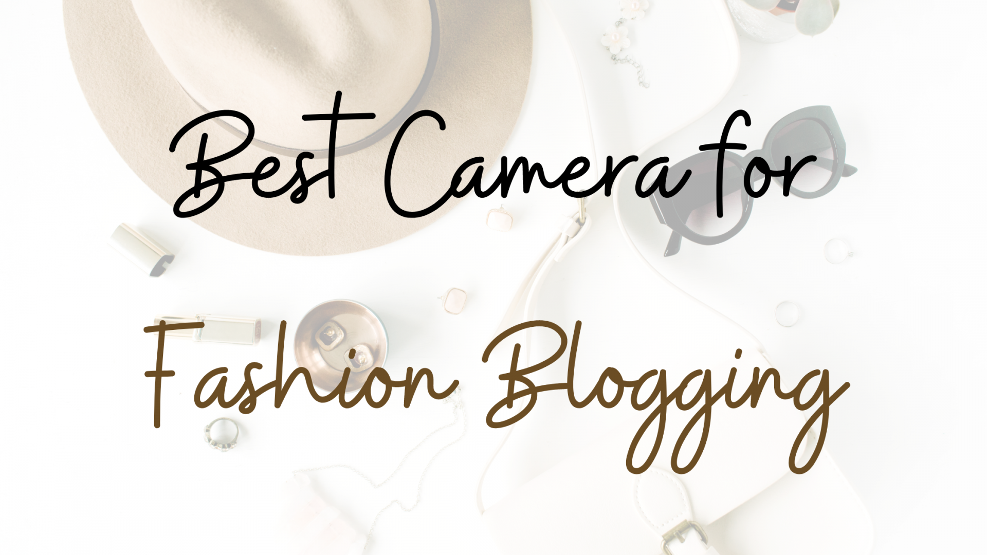 The Ultimate Guide to Buying the Best Camera for Fashion Blogging