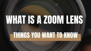 What is a Zoom lens (Things you want to know)